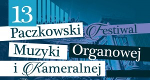 13. Paczkowski Festiwal Muzyki Organowej i Kameralnej im. Moritza Brosiga